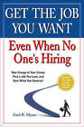 Get the Job You Want, Even When No One's Hiring: Take Charge of Your Career, Find a Job You Love, and Earn What You Deserve by Ford R. Myers (Paperback, 2009)