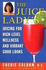 The Juice Lady's Juicing for High-Level Wellness and Vibrant Good Looks by Cherie Calbom (1999, Paperback)