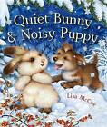 Quiet Bunny & Noisy Puppy by Lisa McCue (Hardback)