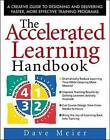 The Accelerated Learning Handbook: A Creative Guide to Designing and Delivering Faster, More Effective Training Programs by Dave Meier (Hardback, 2000)