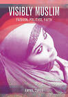Visibly Muslim: Fashion, Politics, Faith by Emma Tarlo (Paperback, 2010)