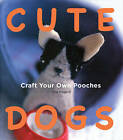 Cute Dogs: Craft Your Own Pooches by Chie Hayano (Paperback, 2009)