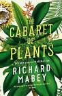 The Cabaret of Plants: Botany and the Imagination by Richard Mabey (Paperback, 2016)