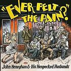 Ever Felt the Pain? [Blister] by John Heneghan & His Henpecked Husbands (CD, Oct-2016, East River Records)