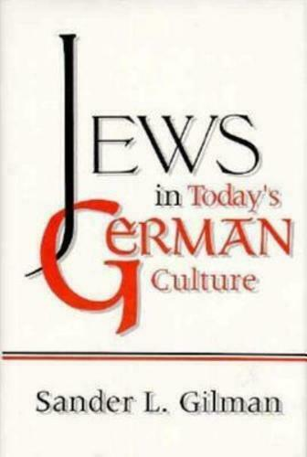 Jews in Today's German Culture by Sander L Gilman: Used