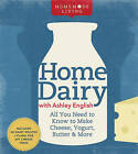 Home Dairy with Ashley English: All You Need to Know to Make Cheese, Yogurt, Butter & More by Ashley English (Hardback, 2011)