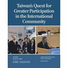 Taiwan's Quest for Greater Participation in the International Community by Bonnie S. Glaser (Paperback, 2013)
