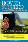 How to Succeed as a Small Business Owner ... and Still Have a Life! by Bill Collier (Paperback, 2006)