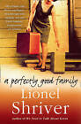 A Perfectly Good Family by Lionel Shriver (Paperback, 2009)
