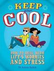 Keep Your Cool: How to Deal with Life's Worries and Stress by Dr. Aaron Balick (Paperback, 2014)