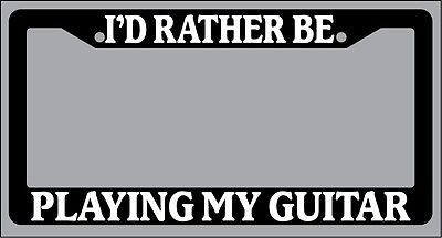 Black License Plate Frame Quot I D Rather Be Playing My Guitar