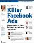Killer Facebook Ads : Master Cutting-Edge Facebook Advertising Techniques by Marty Weintraub (2011, Paperback)