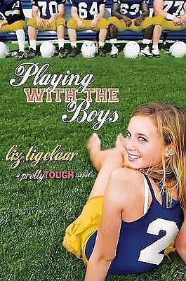 Playing With the Boys: A PrettyTOUGH Novel by Liz Tigelaar