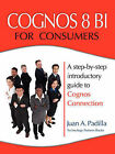 Cognos 8 BI for Consumers by Juan A Padilla (Paperback, 2007)