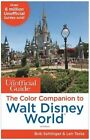 The Unofficial Guide: the Color Companion to Walt Disney World by Len Testa, Bob Sehlinger (Paperback, 2016)