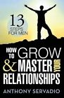 How to Grow and Master Your Relationships: Thirteen Steps for Men by Anthony Servadio (Paperback / softback, 2015)