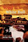 Vogel and The White Bull 9780595478002 by Keith Harvey Paperback