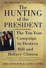 The Hunting of the President : The Ten-Year Campaign to Destroy Bill and Hillary Clinton by Gene Lyons and Joe Conason (2001, Paperback, Reprint)