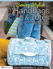 Sewing Stylish Handbags & Totes: Chic to Unique Bags & Purses That You Can Make by Choly Knight (Paperback, 2013)