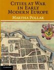 Cities at War in Early Modern Europe by Martha D. Pollak (Paperback, 2013)