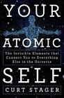Your Atomic Self: The Invisible Elements That Connect You to Everything Else in the Universe by Curt Stager (Hardback, 2014)