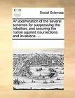 An Examination of the Several Schemes for Suppressing the Rebellion, and Securing the Nation Against Insurrections and Invasions. ... by Multiple Contributors (Paperback / softback, 2010)
