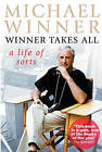 Winner Takes All: A Life of Sorts by Michael Winner (Paperback, 2005)