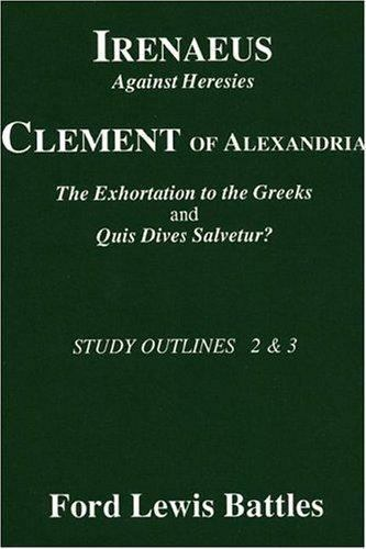 Irenaeus, Against Heresies : Clement of Alexandria, the Exhortation to the...