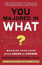 You Majored in What? : Mapping Your Path from Chaos to Career by Katharine...