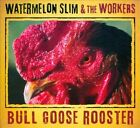 Bull Goose Rooster [Digipak] * by Watermelon Slim & the Workers (CD, Jul-2013, NorthernBlues Music)