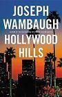 Hollywood Hills: A Novel by Joseph Wambaugh (Hardback, 2010)