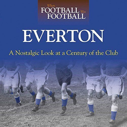 When Football Was Football - A Nostalgic Look at Everton FC - Photographic book