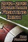 2012 - 2013 Undefeated Notre Dame Fighting Irish - Beating All Odds, the Road to the BCS Championship Game, & a College Football Legacy by Dan Fathow (Paperback / softback, 2013)