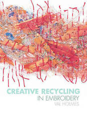 Creative Recycling in Embroidery by Val Holmes (Paperback, 2010)