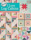 Block-Buster Quilts - I Love Log Cabins: 16 Quilts from an All-Time Favorite Block by Martingale & Company (Paperback, 2016)