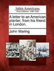 A Letter to an American Planter, from His Friend in London. by John Waring (Paperback / softback, 2012)