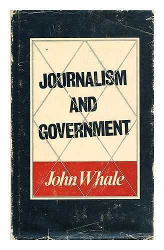 Journalism and government / [by] John Whale