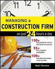 Managing a Construction Firm on Just 24 Hours a Day by Matt Stevens (Paperback, 2006)