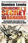 Churchill's Secret Warriors: The Explosive True Story of the Special Forces Desperadoes of WWII by Damien Lewis (Paperback, 2015)
