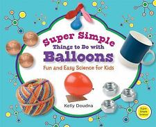 Super Simple Things to Do with Balloons: Fun and Easy Science for Kids Super Si