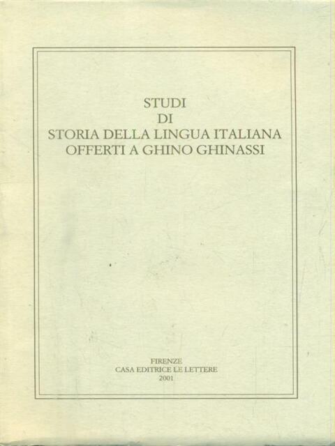 STUDI DI STORIA DELLA LINGUA ITALIANA OFFERTI A GHINO GHINASSI  AA.VV.