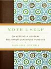 Note to Self : On Keeping a Journal and Other Dangerous Pursuits by Samara O'Shea (2008, Hardcover)