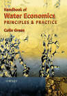 The Handbook of Water Economics: Principles and Practice by Colin Green (Hardback, 2003)