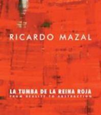 Ricardo Mazal : La Tumba de la Reina Roja - From Reality to Abstraction by...