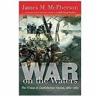Littlefield History of the Civil War Era: War on the Waters : The Union and Confederate Navies, 1861-1865 by James M. McPherson (2012, Hardcover)
