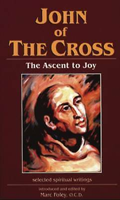 John of the Cross: The Ascent to Joy (Spirituality Through the Ages Series), , U