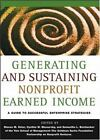Generating and Sustaining Nonprofit Earned Income, Yale School of Management-The Goldman Sachs Foundation Partnership on Nonprofit Ventures : A Guide to Successful Enterprise Strategies (2004, Hardcover)
