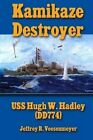 Kamikaze Destroyer: The USS Hugh W. Hadley (Dd774) by Jeffrey Veesenmeyer (Paperback / softback, 2014)