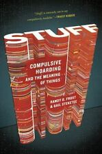 Stuff: Compulsive Hoarding and the Meaning of Things, Prof. Gail Steketee Ph.D.,