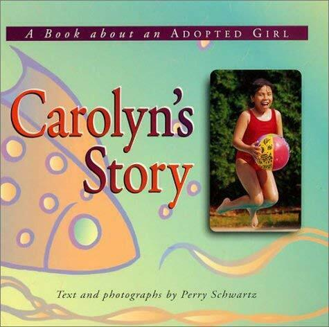 Carolyn's Story : A Book about an Adopted Girl by Schwartz, Perry